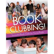 Book Clubbing! Successful Book Clubs for Young People by Carol Littlejohn