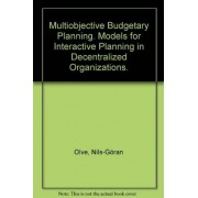 Multiobjective Budgetary Planning. Models For Interactive Planning In Decentralized Organizations.