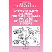 Vortex Element Methods for Fluid Dynamic Analysis of Engineering Systems by R. I. Lewis
