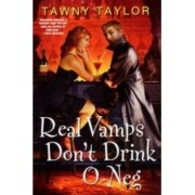 Real Vamps Don't Drink O-Neg by Tawny Taylor