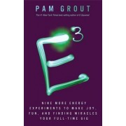 E-Cubed: Nine More Energy Experiments That Prove Manifesting Magic and Miracles is Your Full-Time Gig by Pam Grout