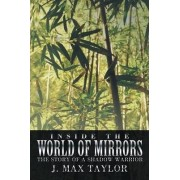 Inside the World of Mirrors by J. Max Taylor
