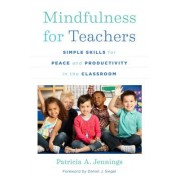 Mindfulness for Teachers: Simple Skills for Peace and Productivity in the Classroom