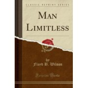 Man Limitless (Classic Reprint) by Floyd B Wilson