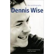 Dennis Wise Autobiography by Dennis Wise