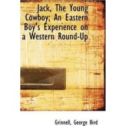 Jack, the Young Cowboy; An Eastern Boy's Experience on a Western Round-Up by Grinnell George Bird