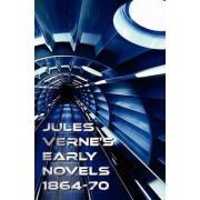 Jules Verne's Early Novels 1864-70, Unabridged, A Journey to the Center of the Earth, From the Earth to the Moon, Round the Moon, The English at the North Pole, The Field of Ice (The Adventures of Captain Hatteras Parts I and II), In Search of the Castawa
