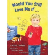 Would You Still Love Me If... by Wendy Laguardia