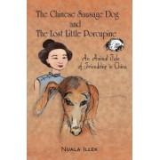 The Chinese Sausage Dog and the Lost Little Porcupine by Nuala Illek