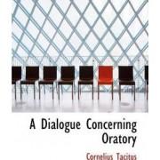 A Dialogue Concerning Oratory by Cornelius Annales B Tacitus
