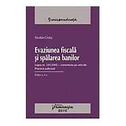 Evaziunea fiscala si spalarea banilor. Legea nr. 241/2005 - comentariu pe articole. Practica judiciara