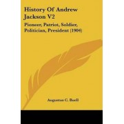 History of Andrew Jackson V2 by Augustus C Buell