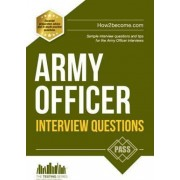 Army Officer Interview Questions: How to Pass the Army Officer Selection Board Interviews by Richard McMunn