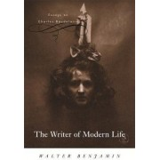 The Writer of Modern Life by Walter Benjamin