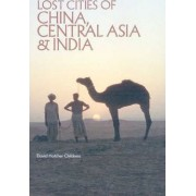 The Lost Cities of China, Central Asia and India by David Hatcher Childress