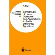 Semigroups of Linear Operators and Applications to Partial Differential Equations by Amnon Pazy