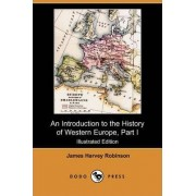 An Introduction to the History of Western Europe, Part I (Illustrated Edition) (Dodo Press) by James Harvey Robinson