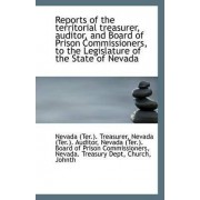 Reports of the Territorial Treasurer, Auditor, and Board of Prison Commissioners, to the Legislature by Nevada (Ter ) Treasurer