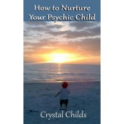 How to Nurture Your Psychic Child by Crystal Childs