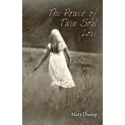 The Power of Twin Soul Love by Mary Dunlop