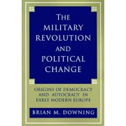 The Military Revolution and Political Change by Brian M. Downing