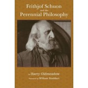 Frithjof Schuon and the Perennial Philosophy by Harry Oldmeadow