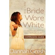 And the Bride Wore White Companion Guide: Seven Secrets to Sexual Purity, Paperback