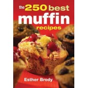 The 250 Best Muffin Recipes by Esther Brody