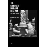 The Complete Madame Realism and Other Stories by Lynne Tillman