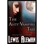 The Anti-Vampire Tale (the Anti-Vampire Tale, Book 1) by Lewis E Aleman
