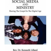 Social Media and Ministry Sharing the Gospel in the Digital Age by Kenneth Lillard