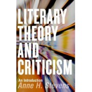 Literary Theory and Criticism by Anne H. Stevens