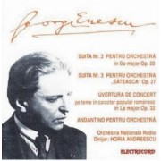 George Enescu - Suita nr 2 pentru orchestra in Do major op 20/ Suita nr 3 pentru orchestra 'Sateasca' op 27 (CD)