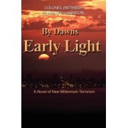 By Dawns Early Light by Colonel (Ret) Randolph Harrison