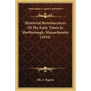 Historical Reminiscences of the Early Times in Marlborough, Massachusetts (1910) by Ella A Bigelow