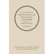 T. R. Malthus, Principles of Political Economy: Volume 2: v. 1 by T. R. Malthus