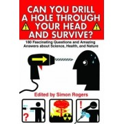 Can You Drill a Hole Through Your Head and Survive? by Simon Rogers