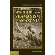 Warfare and Shamanism in Amazonia by Carlos Fausto