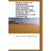 Kinetic Theory of Engineering Structures Dealing with Stresses, Deformations and Work for the Use of by Molitor David a (David Albert)
