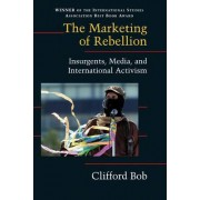 The Marketing of Rebellion by Clifford Bob
