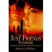 The Just Friends Syndrome by Johnny L Williams