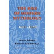 The Rise of Modern Mythology, 1680-1860 by Burton Feldman