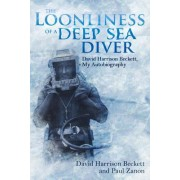 The Loonliness of a Deep Sea Diver: David Harrison Beckett, My Autobiography