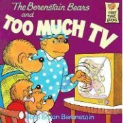 The Berenstain Bears and Too Much TV by Stan Berenstain
