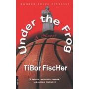 Under the Frog by Tibor Fischer