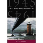 American Short Stories Since 1945 by John G. Parks