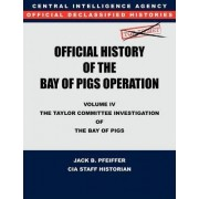 CIA Official History of the Bay of Pigs Invasion, Volume IV by Cia History Office Staff