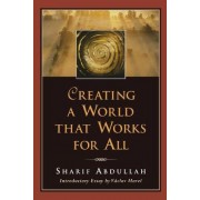 Creating a World That Works for All by Sharif M. Abdullah