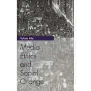 Media Ethics and Social Change by Valerie Alia