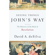 Seeing Things John's Way: The Rhetoric of the Book of Revelation